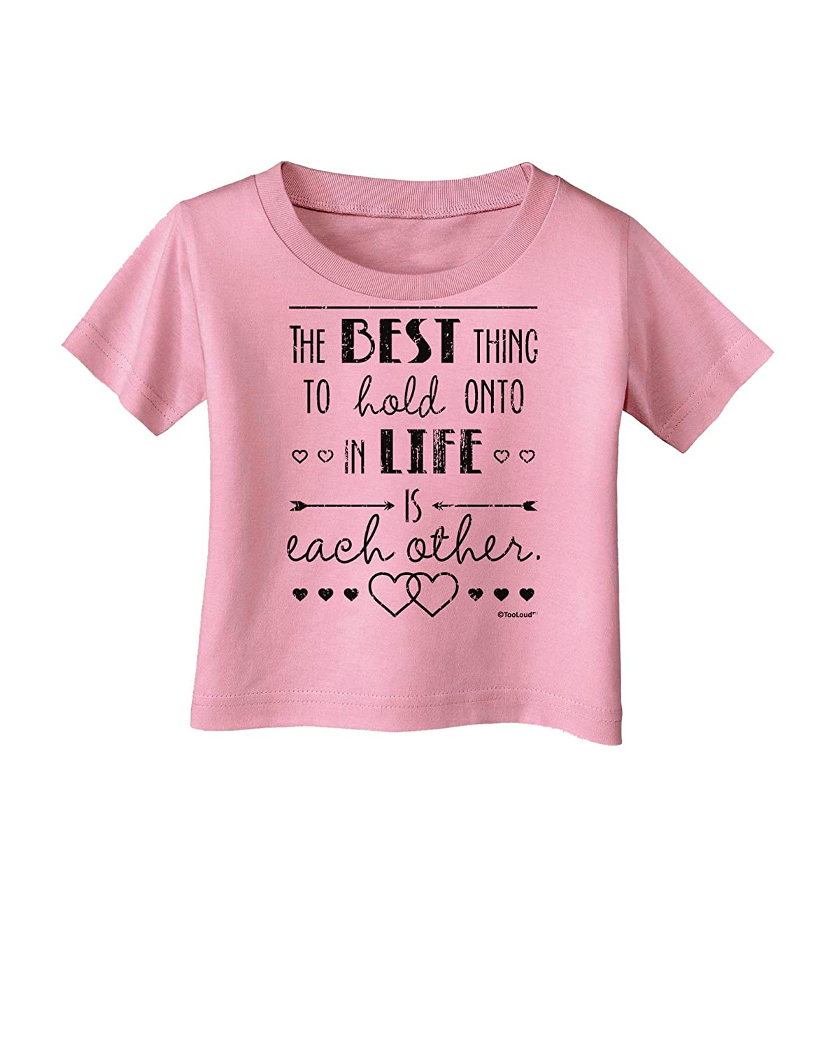 TooLoud The Best Thing to Hold onto in Life is Each Other Distressed Infant T-Shirt