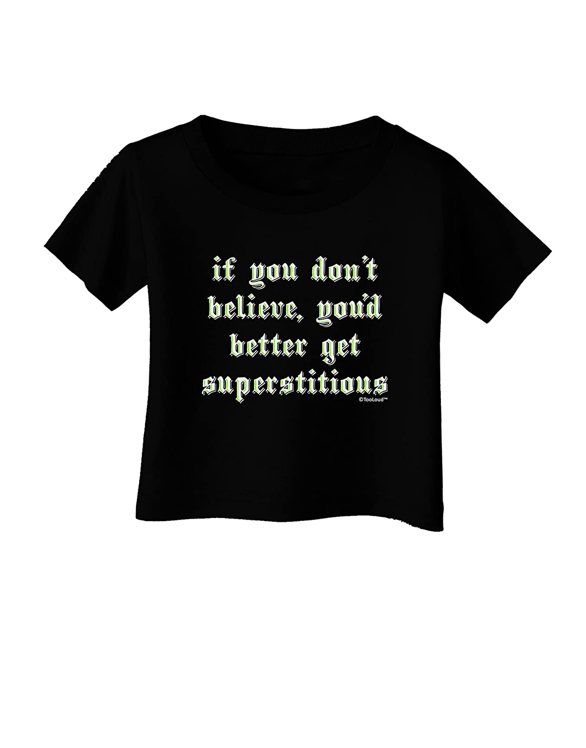 TooLoud If You Dont Believe Youd Better Get Superstitious Infant T-Shirt Dark