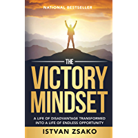 The Victory Mindset: A Life of Disadvantage Transformed into a Life of Endless Opportunity