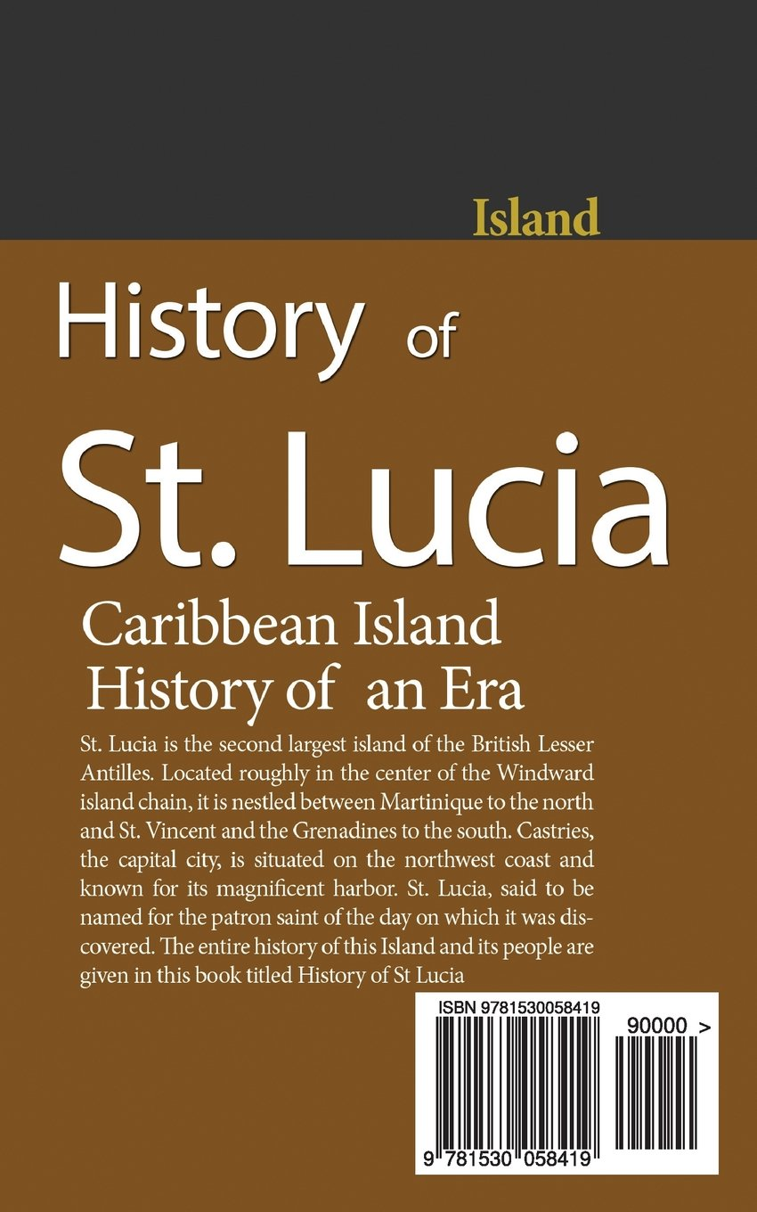 History of St. Lucia, Caribbean Island, History of an Era: People, Economy,  Government, Travel: Sampson Jerry: 9781530058419: Amazon.com: Books