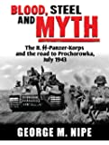 Blood, Steel and Myth: The II.SS-Panzer-Korps and the Road to Prochorowka, July 1943