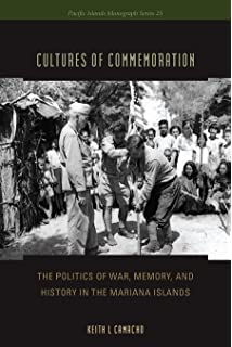 Cultures of Commemoration: The Politics of War, Memory, and History in the Mariana