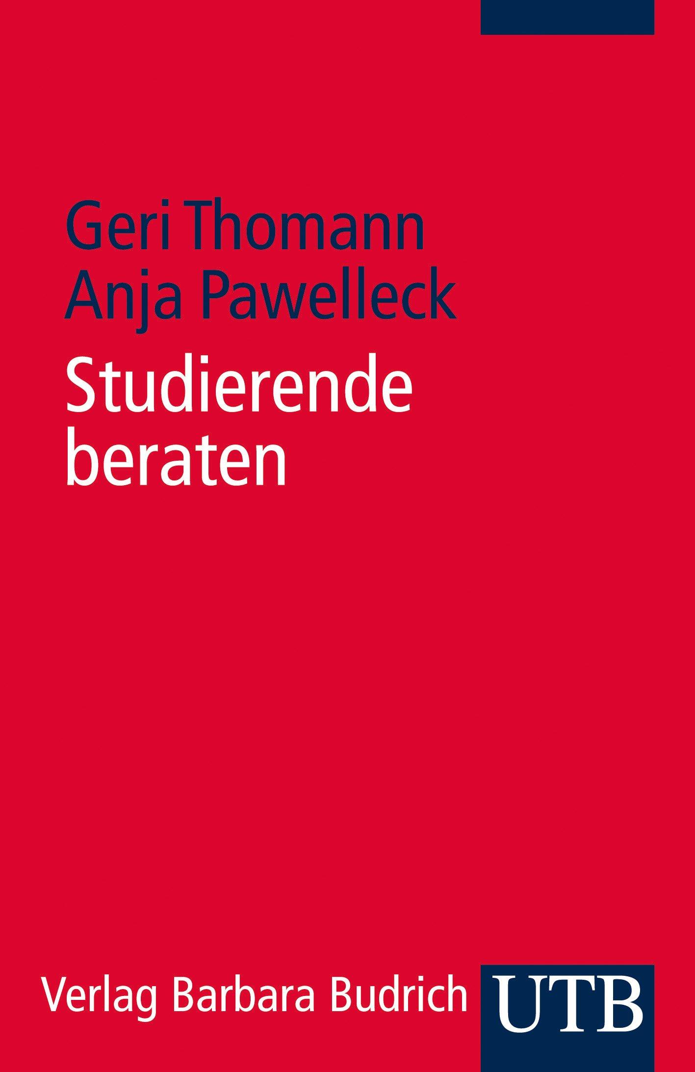 Studierende beraten (Kompetent lehren, Band 4012) Taschenbuch – 23. Oktober 2013 Geri Thomann Anja Pawelleck UTB GmbH 3825240126