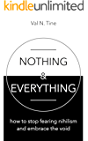 Nothing & Everything: How to stop fearing nihilism and embrace the void (English Edition)