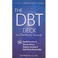 The DBT Deck for Clients and Therapists: 101 Mindful Practices to Manage Distress, Regulate Emotions & Build Better…