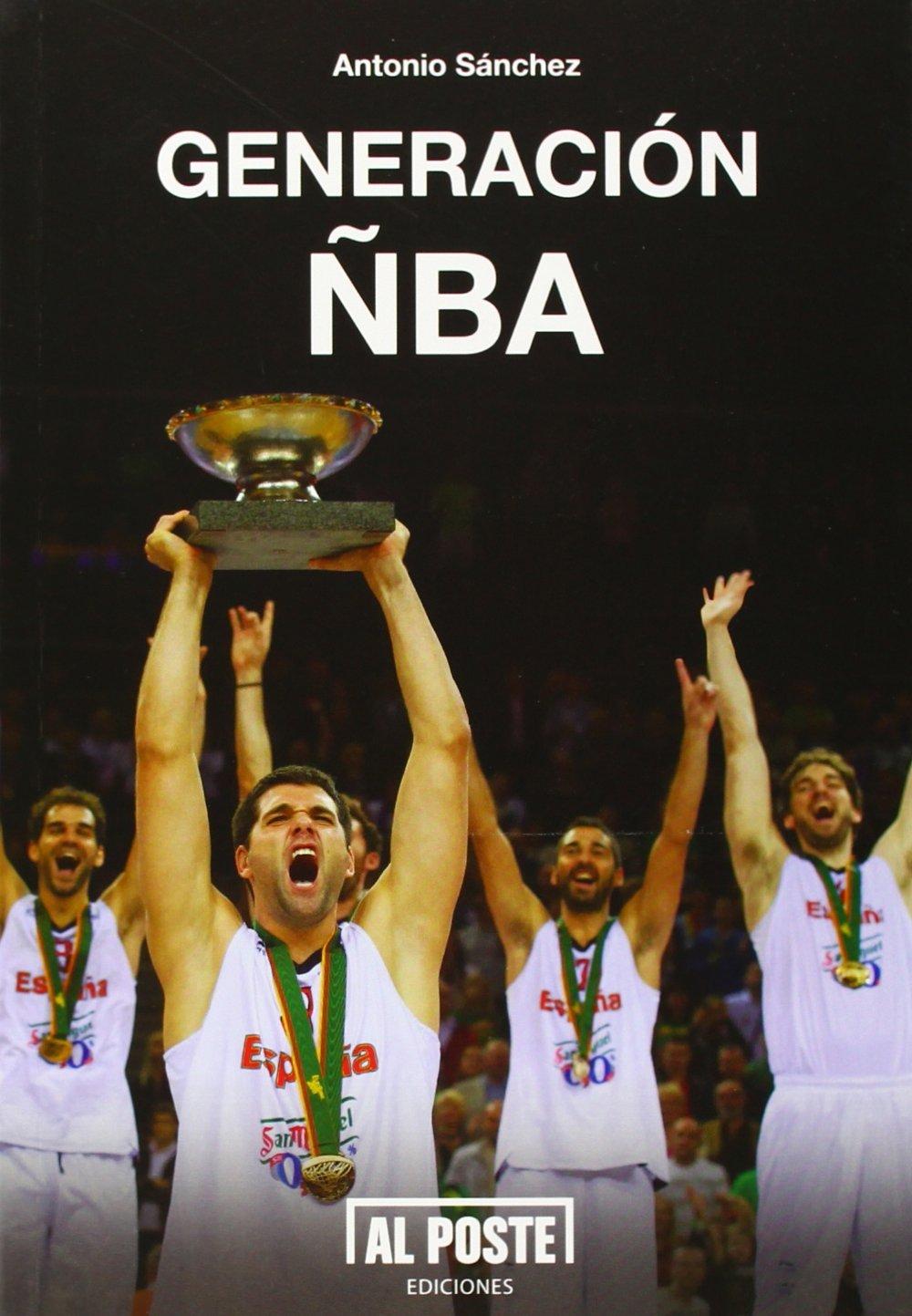 Generación ÑBA (Deportes - Futbol) Tapa blanda – 14 jul 2014 Antonio Sánchez Al Poste Ediciones 841572635X Basketball