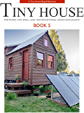 Tiny House - Book 5: For Micro, Tiny, Small, and Unconventional House Enthusiasts