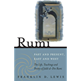 Rumi - Past and Present, East and West: The Life, Teachings, and Poetry of Jalal al-Din Rumi