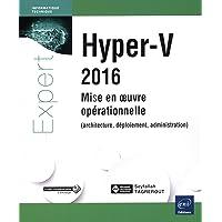 Hyper-V 2016 - Mise en oeuvre opérationnelle (architecture, déploiement, administration)