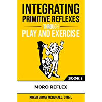 Integrating Primitive Reflexes Through Play and Exercise: An Interactive Guide to the Moro Reflex for Parents, Teachers…