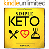 Simple Keto: the Easiest Low Carb Ketogenic Diet For Beginners to Get Keto Adapted, Burn Fat and Increase Energy