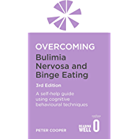 Overcoming Bulimia Nervosa and Binge Eating 3rd Edition: A self-help guide using cognitive behavioural techniques (Overcoming Books)