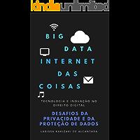 Big Data e IoT: Desafios da Privacidade e da Proteção de Dados no Direito Digital