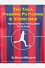 Tiki Taka Passing Patterns & Exercises: Improving Players' Passing Speed & First Touch Paperback