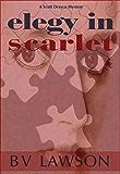 Elegy in Scarlet: A Scott Drayco Mystery (Scott Drayco Mystery Series Book 4)