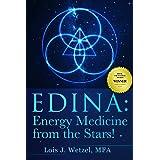 EDINA: Energy Medicine from the Stars! Shamanism for the 21st Century and Beyond (EDINA Energy Medicine Book 1)