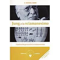 Jung e lo sciamanesimo. L'anima fra psicanalisi e sciamanesimo