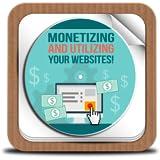 Monetizing And Utilizing Your Websites.