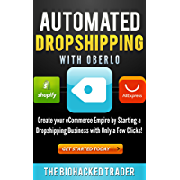 Automated Dropshipping with Oberlo: Dropshipping Made Easy! Create your eCommerce Empire by Starting a Dropshipping…