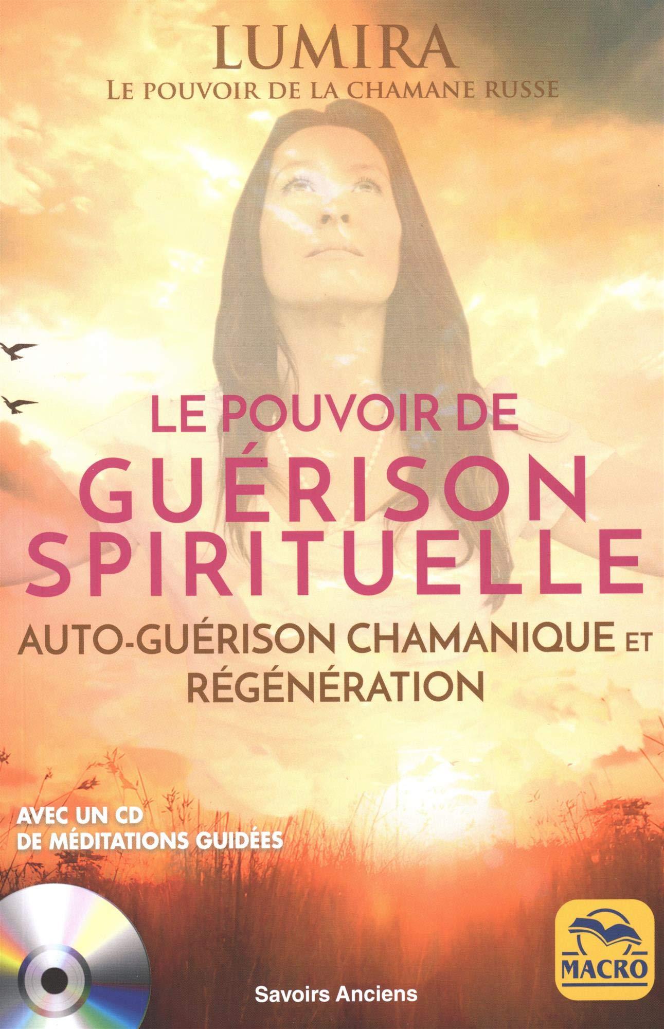 Le pouvoir de guérison spirituelle: Auto-guérison chamanique et régénération. Avec Un CD de méditations guidées por Lumira