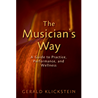 The Musician's Way: A Guide to Practice, Performance, and Wellness book cover