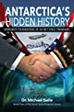 Antarctica's Hidden History: Corporate Foundations of Secret Space Programs: Volume 3 (Secret Space Programs Series)