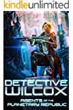 Detective Wilcox (Agents of the Planetary Republic Book 1)