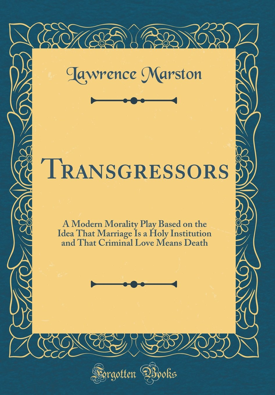 Read Online Transgressors: A Modern Morality Play Based on the Idea That Marriage Is a Holy Institution and That Criminal Love Means Death (Classic Reprint) pdf