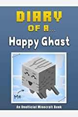 Diary of a Happy Ghast [An Unofficial Minecraft Book] (Crafty Tales Book 18) Kindle Edition