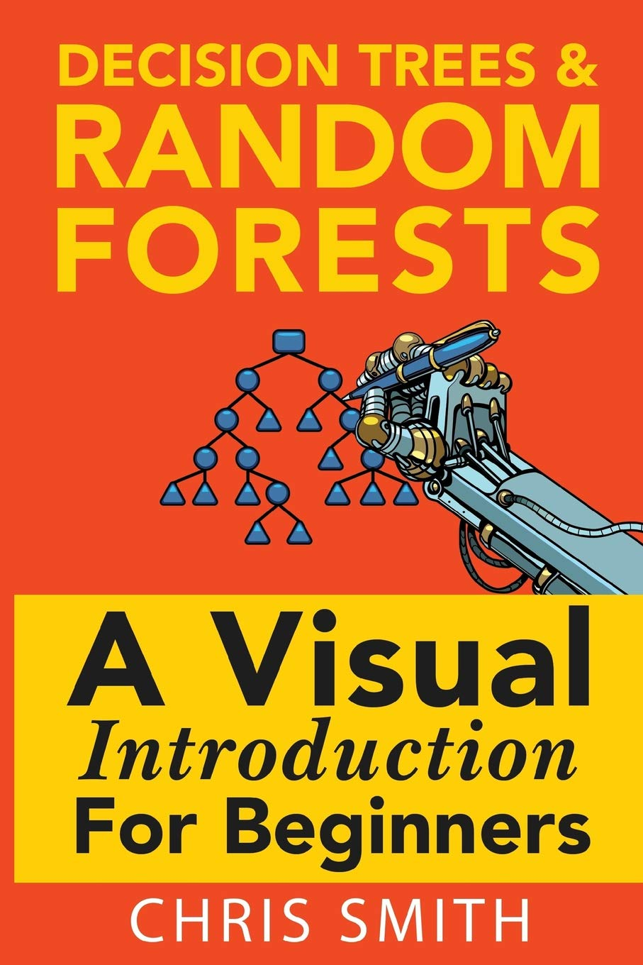Decision Trees and Random Forests: A Visual Introduction For Beginners pdf epub