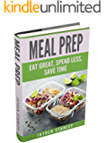 Meal Prep: Eat Great, Save Money, and Gain More Time