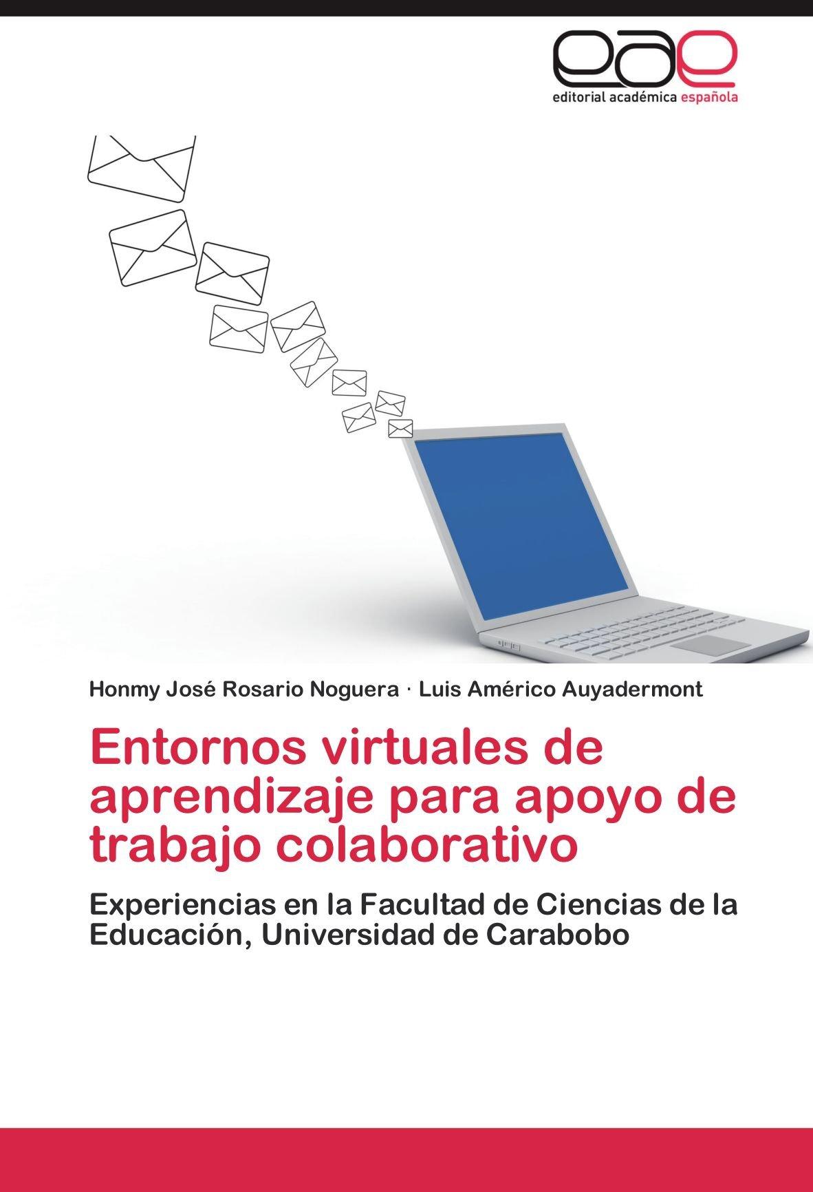 Download Entornos virtuales de aprendizaje para apoyo de trabajo colaborativo: Experiencias en la Facultad de Ciencias de la Educación, Universidad de Carabobo (Spanish Edition) pdf