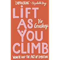 Lift as You Climb: Women and the art of ambition (English Edition)