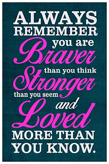 Amazoncom Always Remember You Are Braver Stronger Loved Art Print
