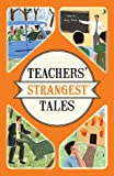 Teachers' Strangest Tales: Extraordinary but True Tales from a Thousand Years of Teaching