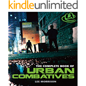 THE COMPLETE BOOK OF URBAN COMBATIVES: Your perfect start into the world of Urban Combatives & real self-protection…
