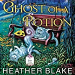 Ghost of a Potion: Magic Potion Mystery Series #3 | Heather Blake