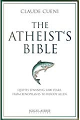The Atheist's Bible: Quotes spanning 3,000 years, from Xenophanes to Woody Allen (Short but sweet - illustrated cultural history Book 1) Kindle Edition
