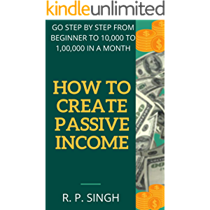 HOW TO CREATE PASSIVE INCOME : GO STEP BY STEP FROM BEGINNERS TO 10000 TO 100000 IN A MONTH