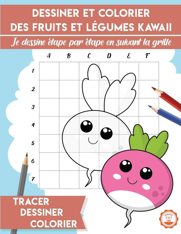 Dessiner Et Colorier Des Fruits Et Legumes Kawaii Je Dessine Etape Par Etape En Suivant La Grille Tracer Dessiner Colorier French Edition Design Ecr Studio 9798616154132 Amazon Com Books
