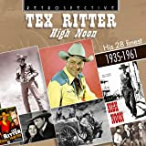 Tex Ritter: High Noon - His 28 Finest 1935-1961