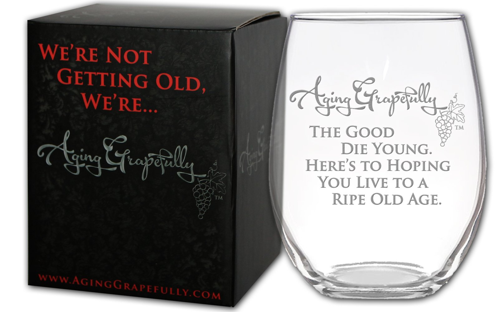 Aging Grapefully 21oz Etched Stemless Wine Glass (The Good Die Young. Here\'s to...)
