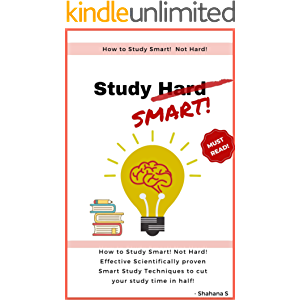 How to Study Smart! NOT Hard!: Effective Scientifically proven Smart Study Techniques to cut your study time in half!