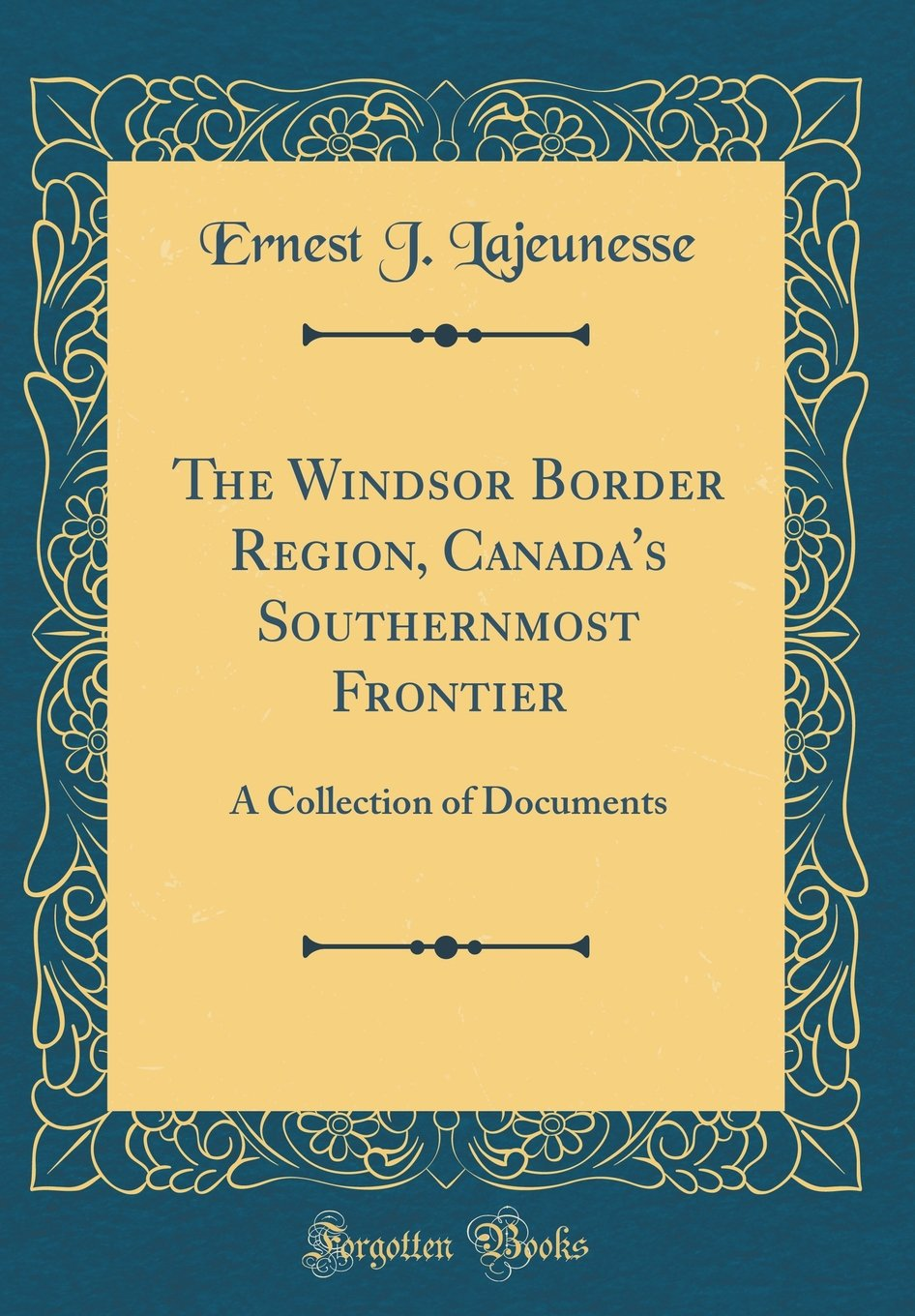 The Windsor Border Region, Canada's Southernmost Frontier: A Collection of Documents (Classic Reprint) PDF