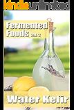 Fermented Foods vol. 3: Water Kefir (The Food Preservation Series)