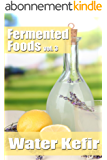 Fermented Foods vol. 3: Water Kefir (The Food Preservation Series) (English Edition)