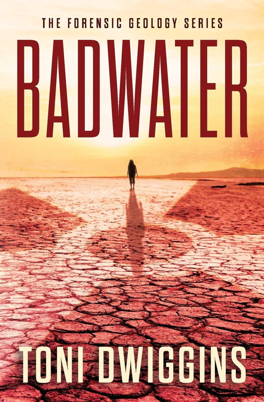 Badwater The Forensic Geology Series Dwiggins Toni 9781670477316 Amazon Com Books