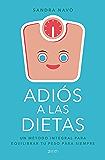 Adiós a las dietas: Un método integral para equilibrar tu peso para siempre (Spanish Edition)