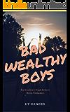 BAD WEALTHY BOYS: A HIGH SCHOOL ACADEMY ROMANCE (Kings of Havenstar Academy Book 1)