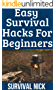 Easy Survival Hacks For Beginners: Survival Hacks and Skills That ANYBODY Can Do (English Edition)
